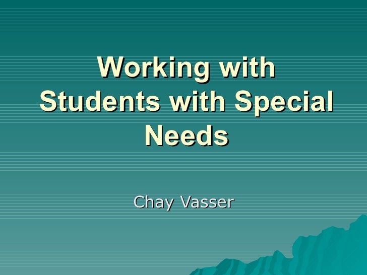 Working with Students with Special Needs Chay Vasser