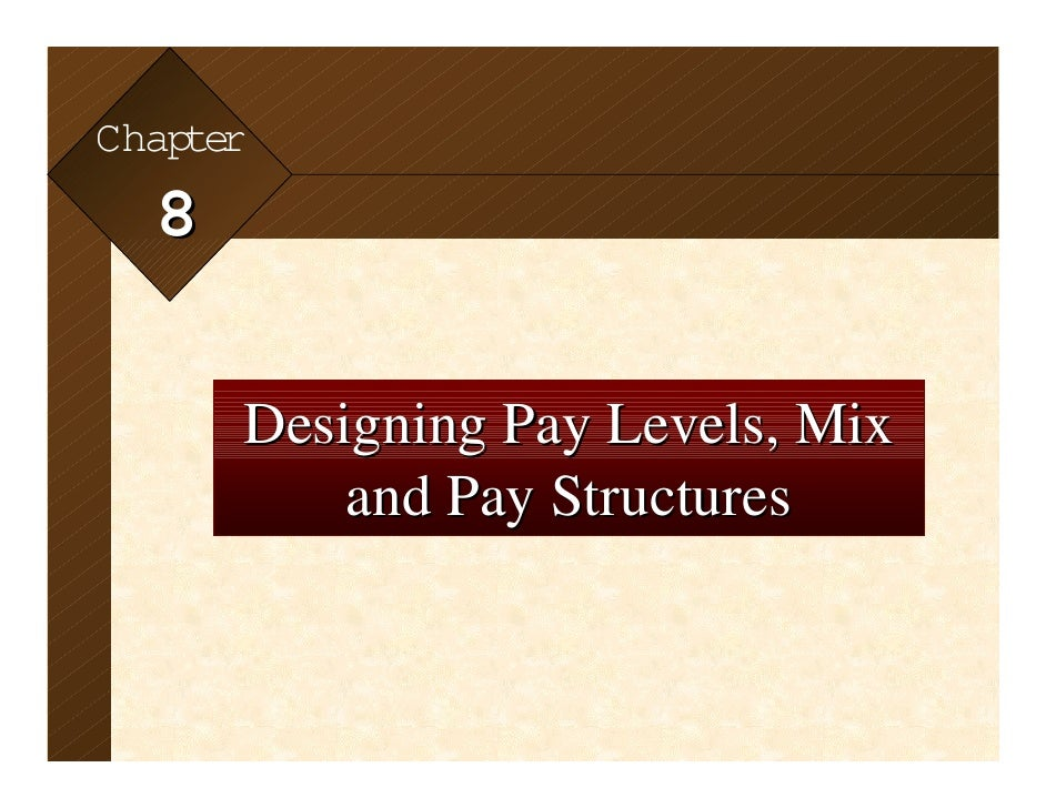8-1Chap r    te   8            Designing Pay Levels, Mix                and Pay Structures McGraw-Hill/Irwin    © 2002 by ...
