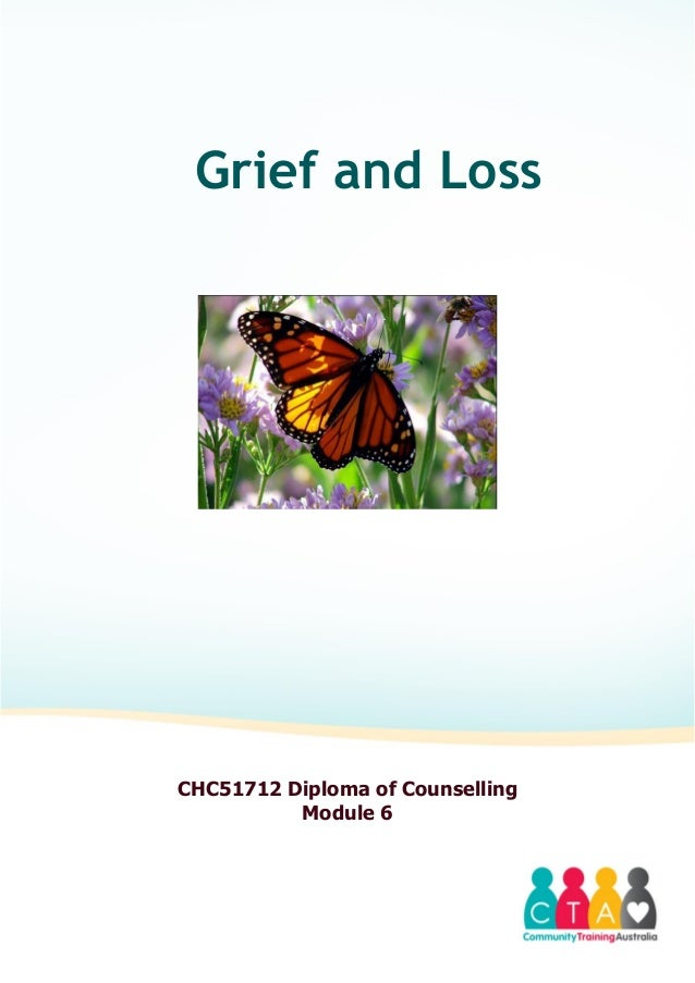 Grief and LossCHC51712 Diploma of CounsellingModule 6