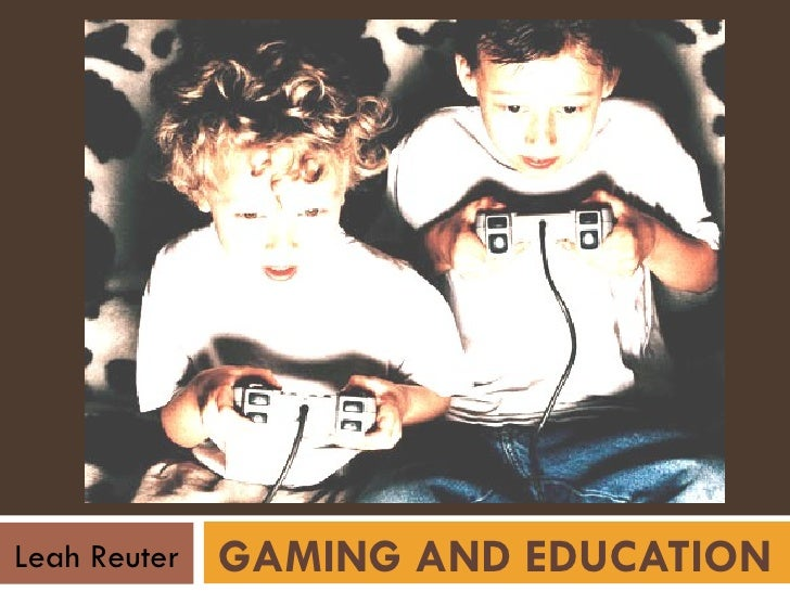 GAMING AND EDUCATION Leah Reuter