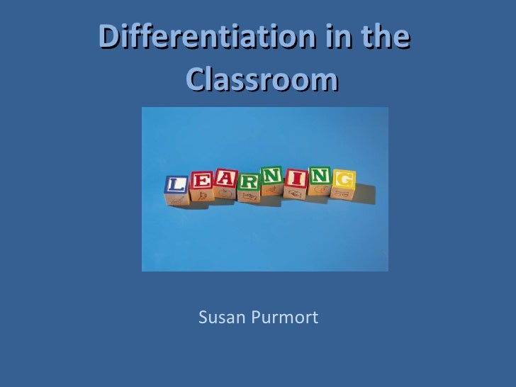 Differentiation in the   Classroom Susan Purmort