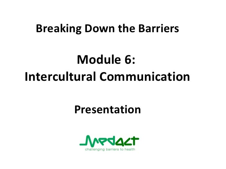 Breaking Down the Barriers Module 6:   Intercultural Communication  Presentation
