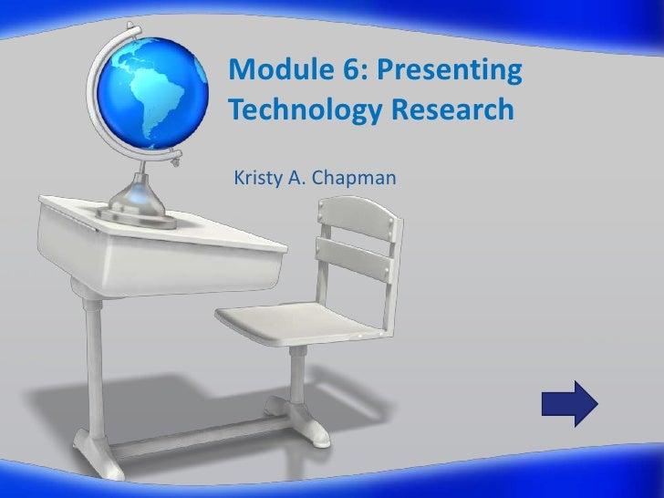 Module 6: Presenting Technology Research Kristy A. Chapman