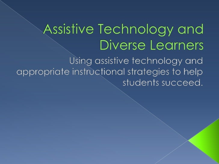 Assistive Technology and Diverse Learners<br />Using assistive technology and appropriate instructional strategies to help...