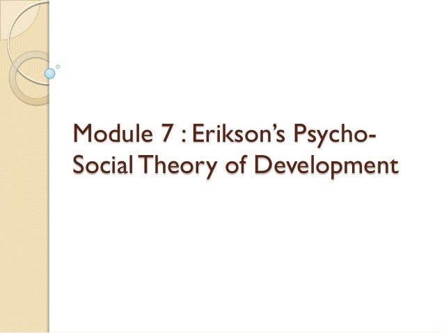 "Module 7 : Erikson""s Psycho-Social Theory of Development"