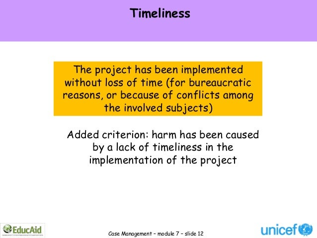 Timeliness  The project has been implementedwithout loss of time (for bureaucraticreasons, or because of conflicts among  ...