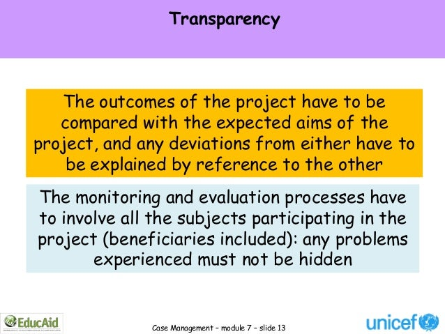 Transparency   The outcomes of the project have to be   compared with the expected aims of theproject, and any deviations ...