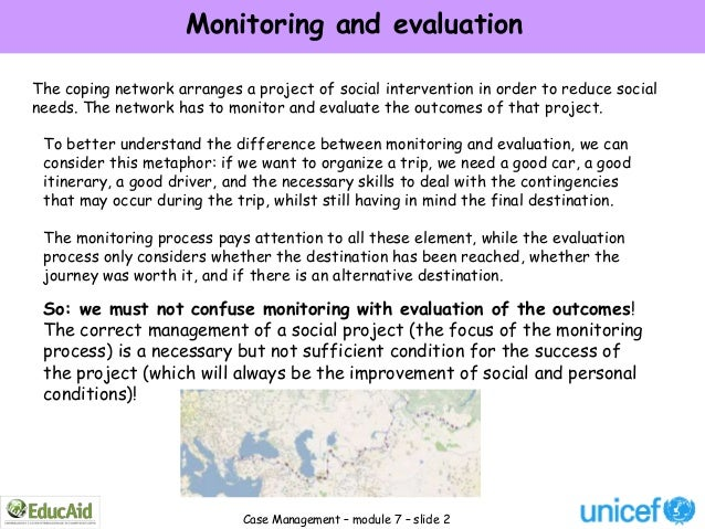 Monitoring and evaluationThe coping network arranges a project of social intervention in order to reduce socialneeds. The ...
