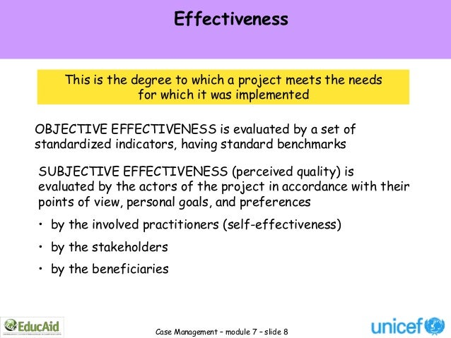 Effectiveness    This is the degree to which a project meets the needs                 for which it was implementedOBJECTI...