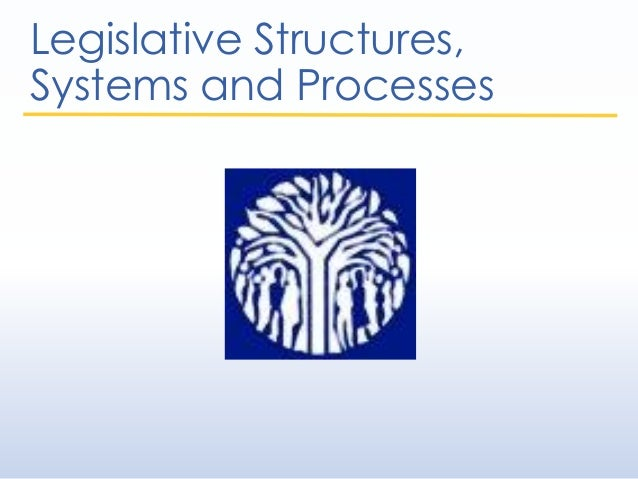 Legislative Structures, Systems and Processes