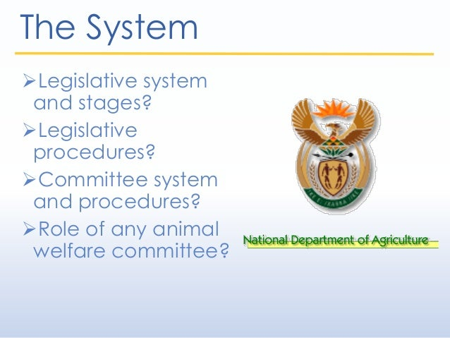 The System Legislative system and stages? Legislative procedures? Committee system and procedures? Role of any animal ...