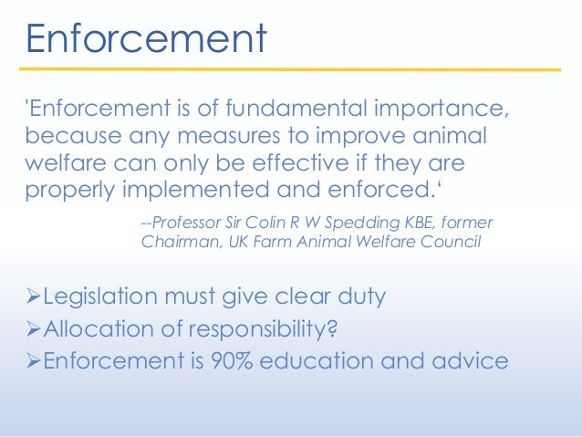 Enforcement 'Enforcement is of fundamental importance, because any measures to improve animal welfare can only be effectiv...