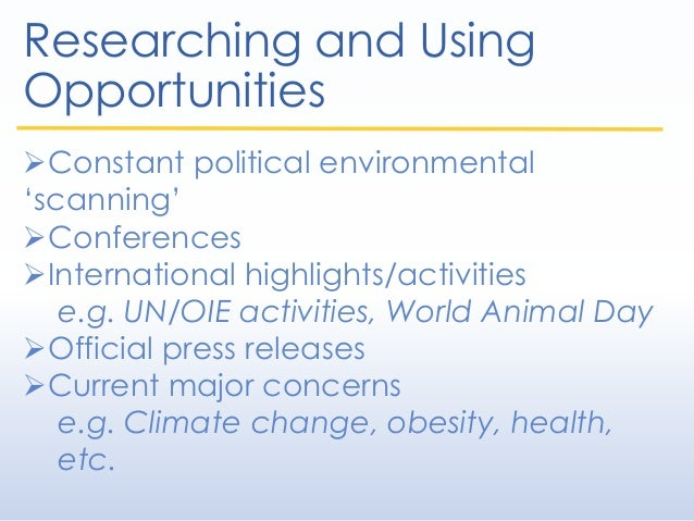Researching and Using Opportunities Constant political environmental 'scanning' Conferences International highlights/ac...