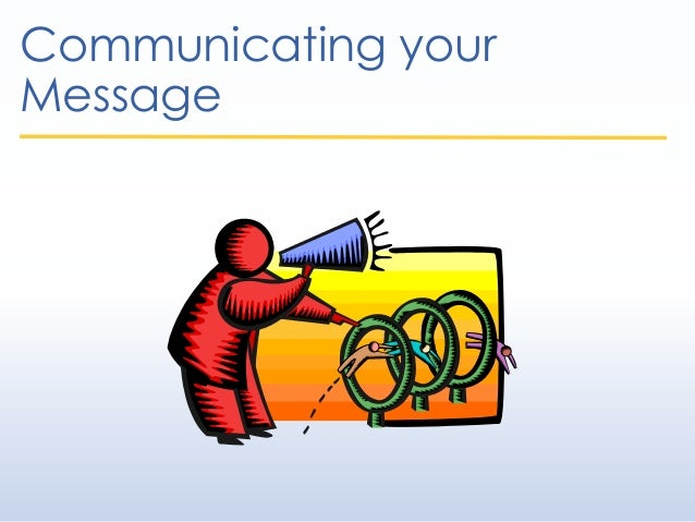 Communicating your Message
