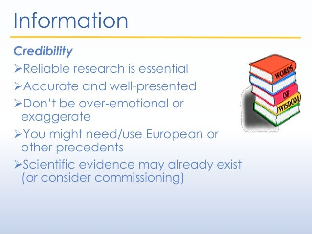 Information Credibility Reliable research is essential Accurate and well-presented Don't be over-emotional or exaggerat...