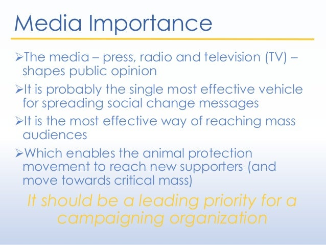 Media Importance The media – press, radio and television (TV) – shapes public opinion It is probably the single most eff...