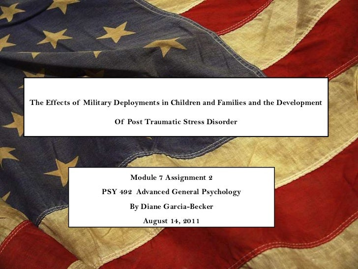 The Effects of Military Deployments in Children and Families and the Development <br />Of Post Traumatic Stress Disorder<b...