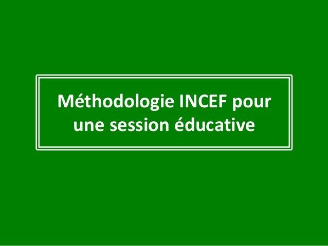 Méthodologie INCEF pour une session éducative