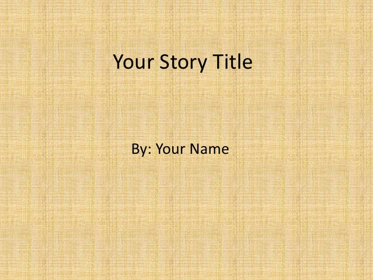 Your Story Title<br />By: Your Name<br />