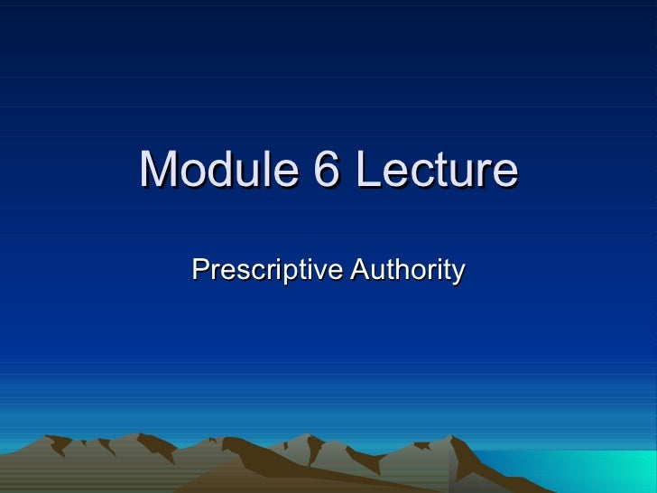 Module 6 Lecture Prescriptive Authority