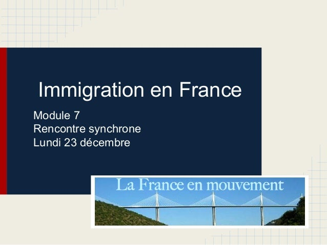 Immigration en France Module 7 Rencontre synchrone Lundi 23 décembre