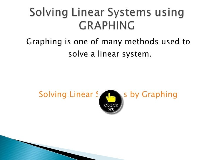 <ul><li>Graphing is one of many methods used to solve a linear system.  </li></ul><ul><li>Solving Linear Systems by Graphi...