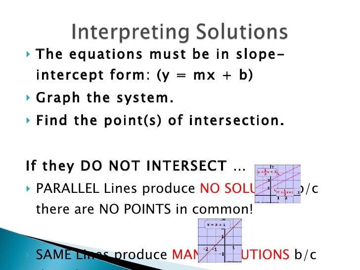 <ul><li>The equations must be in slope-intercept form: (y = mx + b) </li></ul><ul><li>Graph the system. </li></ul><ul><li>...