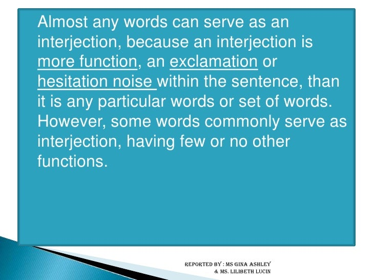 Almost any words can serve as an interjection, because an interjection is more function, an exclamation or hesitation nois...