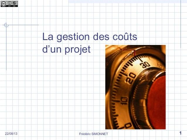 Frédéric SIMONNET 1 La gestion des coûts d'un projet 22/08/13
