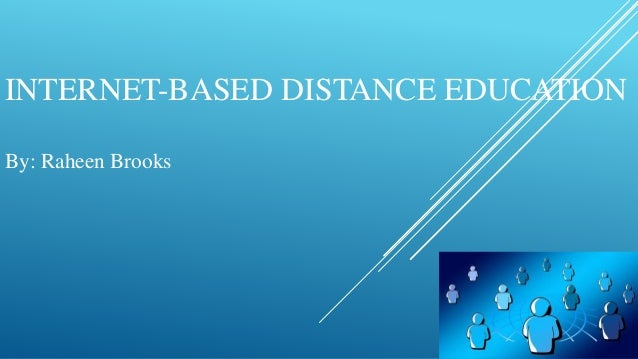 INTERNET-BASED DISTANCE EDUCATION By: Raheen Brooks