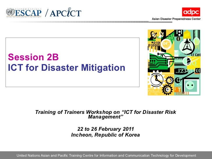 """Session 2B ICT for Disaster Mitigation Training of Trainers Workshop on """"ICT for Disaster Risk Management"""" 22 to 26 Februa..."""