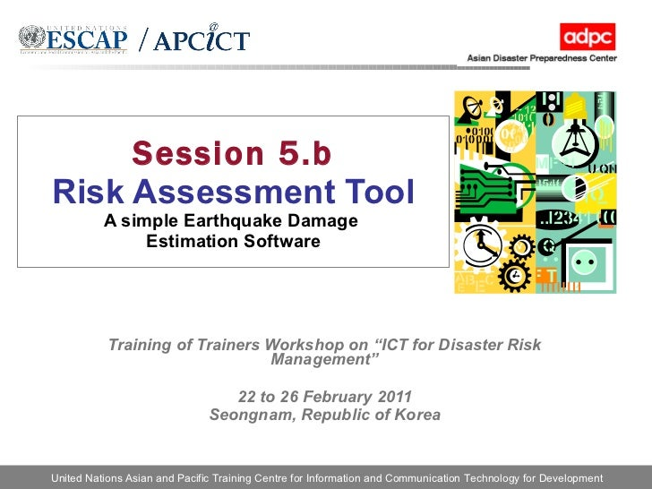 """Session 5.b Risk Assessment Tool A simple Earthquake Damage  Estimation Software Training of Trainers Workshop on """"ICT for..."""