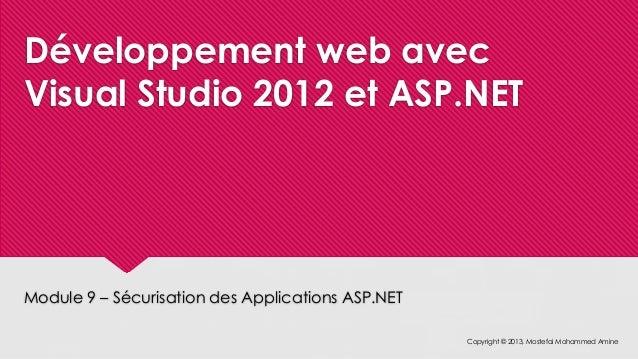 Développement web avec Visual Studio 2012 et ASP.NET Module 9 – Sécurisation des Applications ASP.NET Copyright © 2013, Mo...