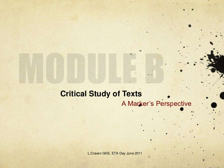 MODULE B<br />Critical Study of Texts <br />A Marker's Perspective<br />L.Craven GHS. ETA Day June 2011<br />