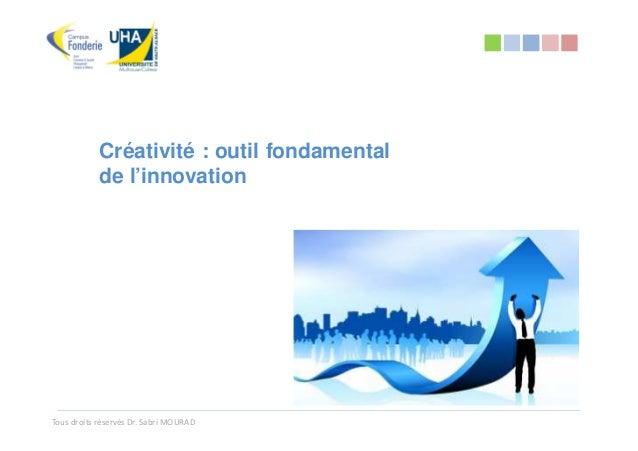 Créativité : outil fondamental            de l'innovationTous droits réservés Dr. Sabri MOURAD