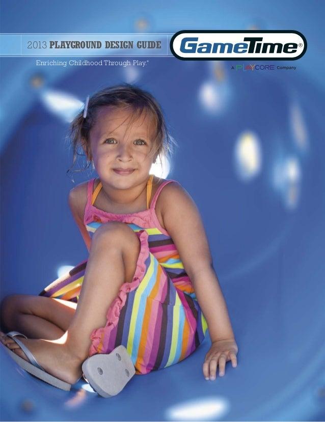 2013 PLAYGROUND DESIGN GUIDE Enriching Childhood Through Play.®