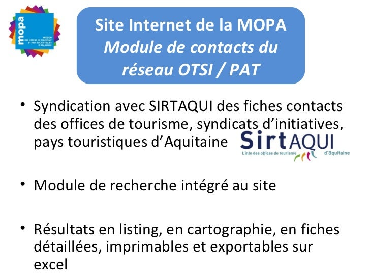 Site Internet de la MOPA            Module de contacts du               réseau OTSI / PAT• Syndication avec SIRTAQUI des f...
