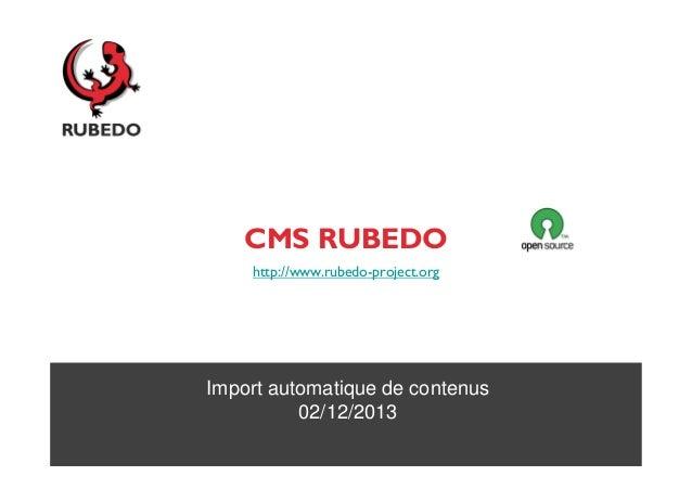 CMS RUBEDO http://www.rubedo-project.org  Import automatique de contenus 02/12/2013