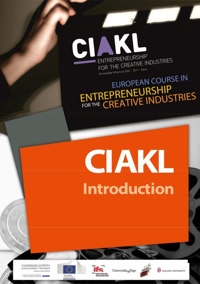 EUROPEAN COURSE IN ENTREPRENEURSHIP FOR THE CREATIVE INDUSTRIES 1 CIAKL Introduction