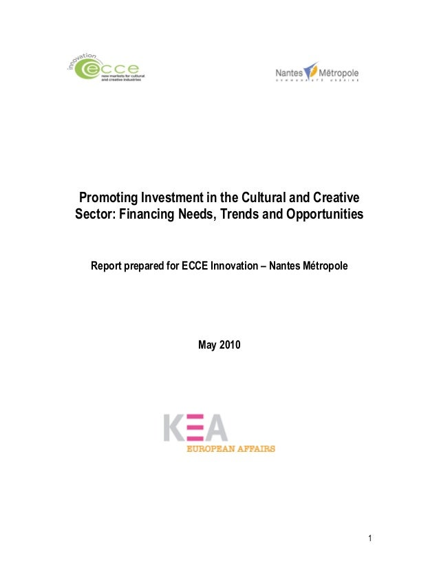 1 Promoting Investment in the Cultural and Creative Sector: Financing Needs, Trends and Opportunities Report prepared for ...