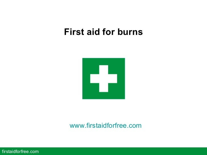 First aid for burns firstaidforfree.com www.firstaidforfree.com
