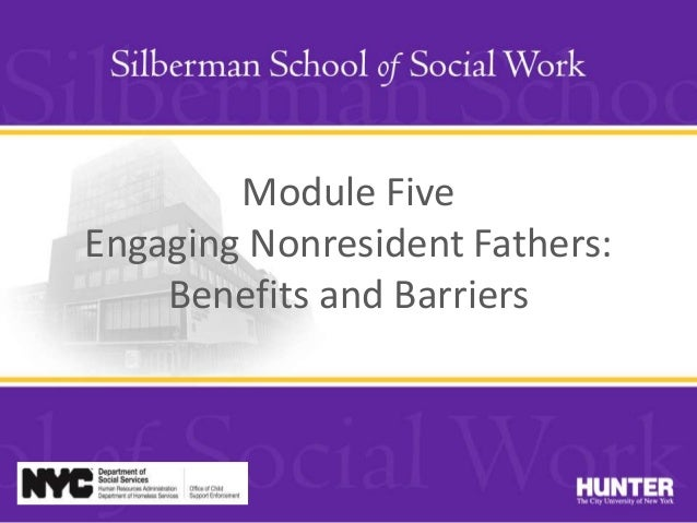 Module Five Engaging Nonresident Fathers: Benefits and Barriers