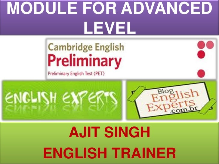 MODULE FOR ADVANCED LEVEL<br />AJIT SINGH<br />ENGLISH TRAINER<br />
