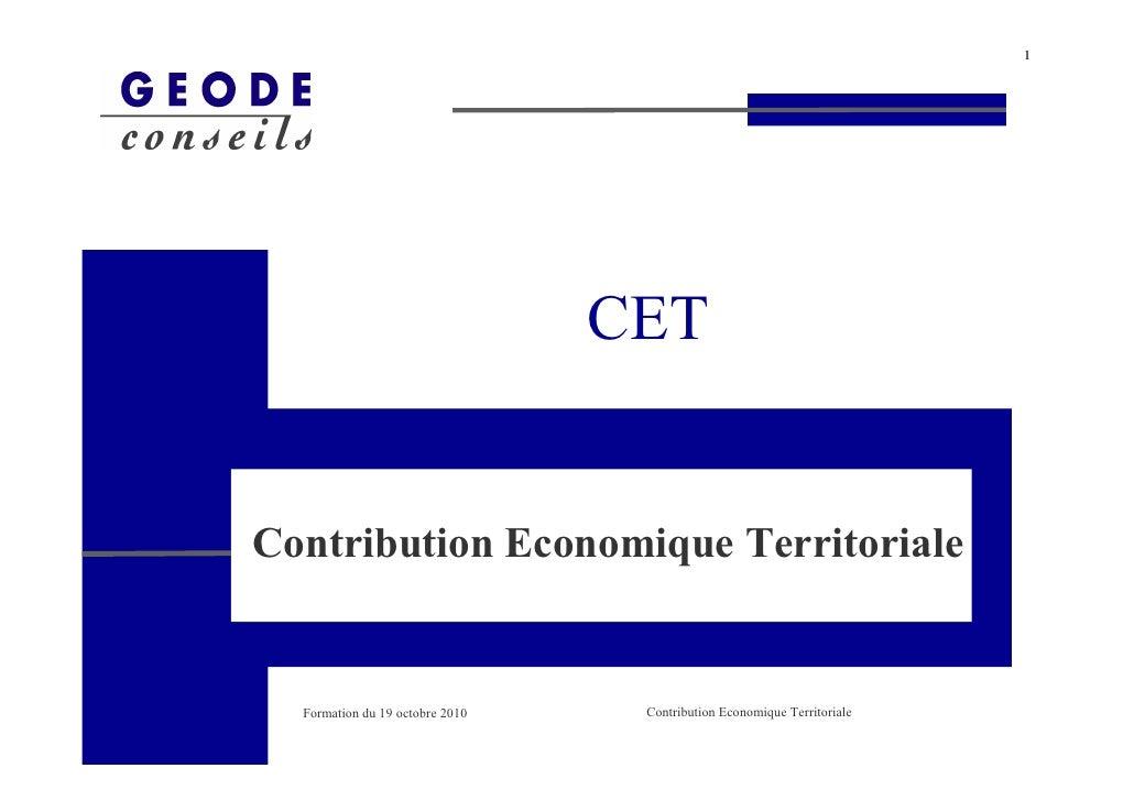 1                                      CET   Contribution Economique Territoriale     Formation du 19 octobre 2010    Cont...