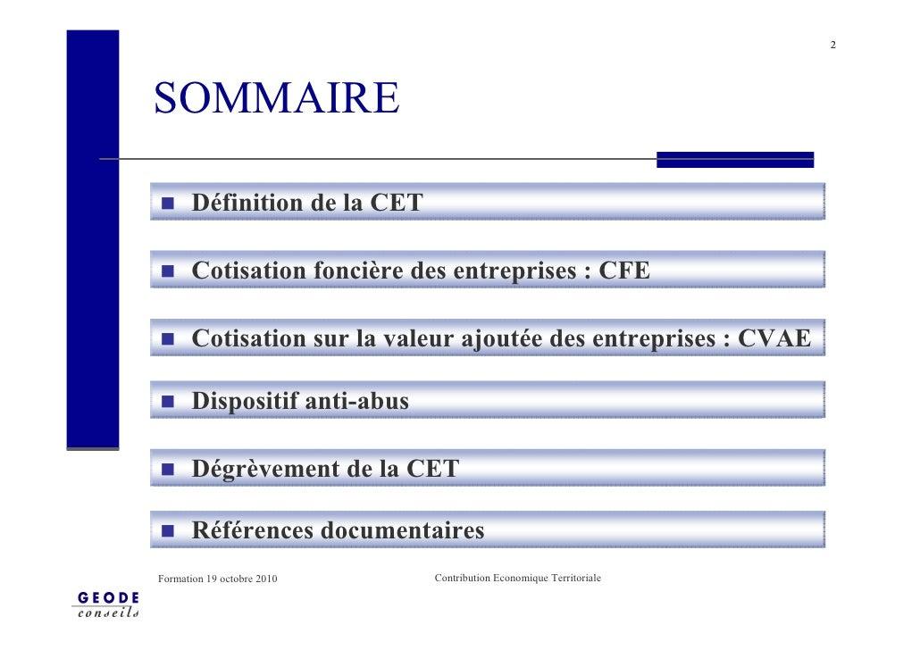 2     SOMMAIRE         Définition de la CET         Cotisation foncière des entreprises : CFE         Cotisation sur la va...