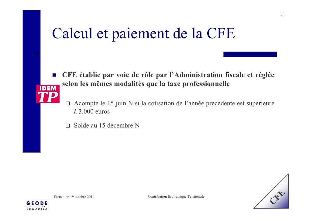 20       Calcul et paiement de la CFE          CFE établie par voie de rôle par l'Administration fiscale et réglée        ...