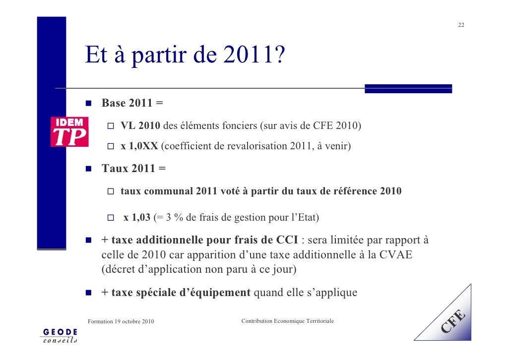 22            Et à partir de 2011?             Base 2011 = IDEM               VL 2010 des éléments fonciers (sur avis de C...