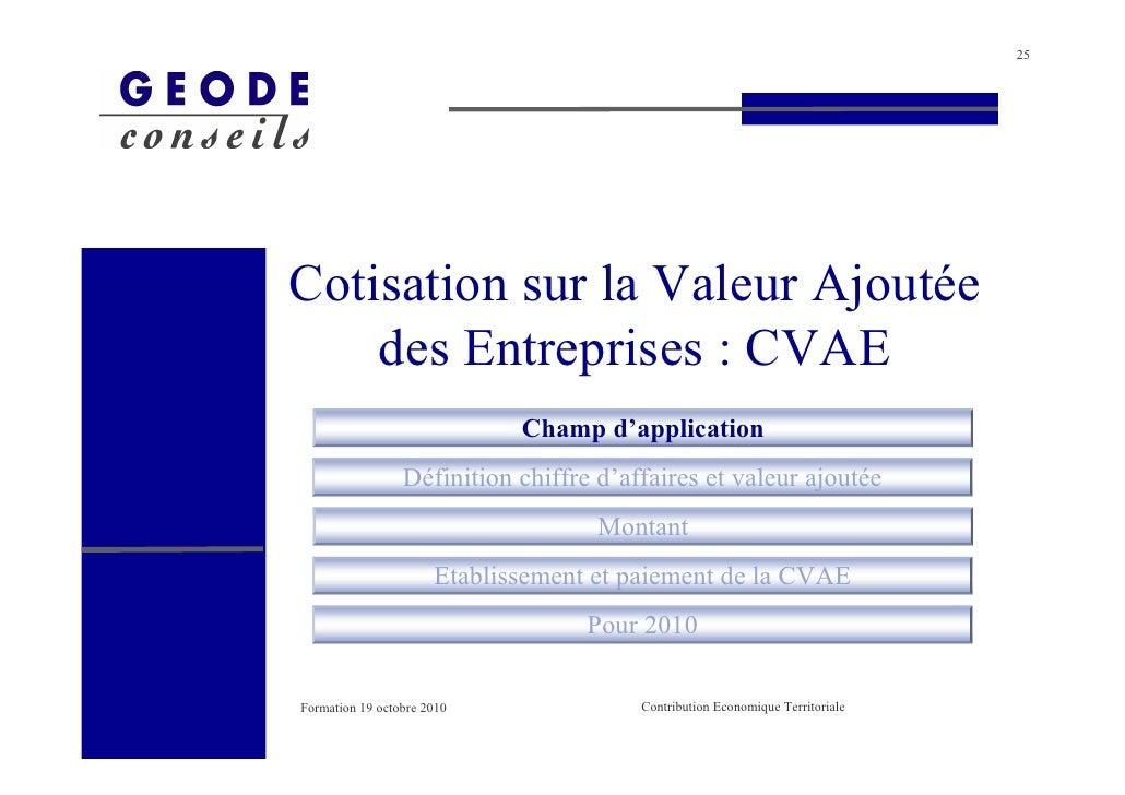 25     Cotisation sur la Valeur Ajoutée     des Entreprises : CVAE                              Champ d'application       ...
