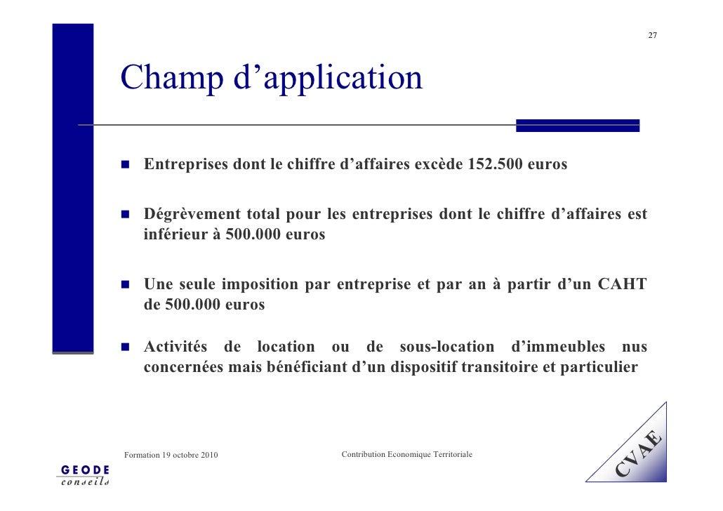 27     Champ d'application       Entreprises dont le chiffre d'affaires excède 152.500 euros       Dégrèvement total pour ...