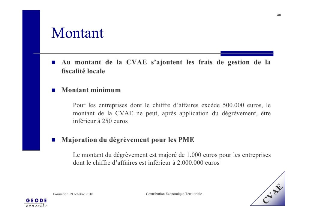 40     Montant      Au montant de la CVAE s'ajoutent les frais de gestion de la      fiscalité locale       Montant minimu...